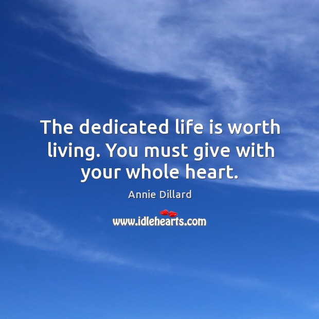 The dedicated life is worth living. You must give with your whole heart. Image