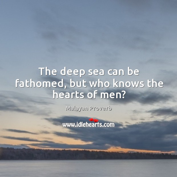Image, The deep sea can be fathomed, but who knows the hearts of men?