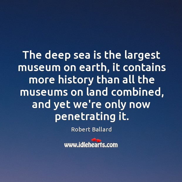 The deep sea is the largest museum on earth, it contains more Image
