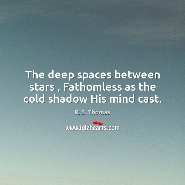 The deep spaces between stars , Fathomless as the cold shadow His mind cast. Image