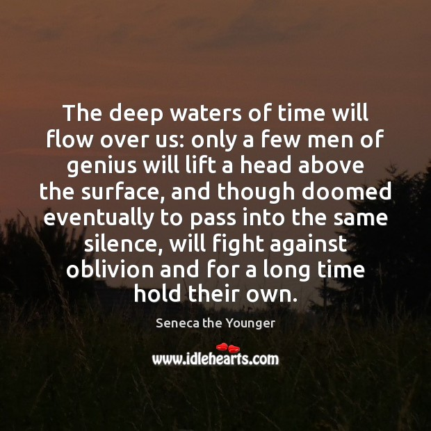 The deep waters of time will flow over us: only a few Image