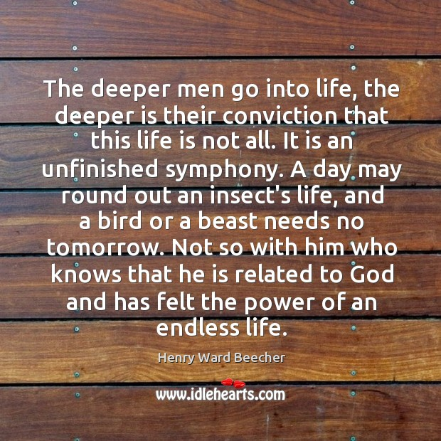 Image, The deeper men go into life, the deeper is their conviction that