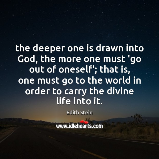 The deeper one is drawn into God, the more one must 'go Image