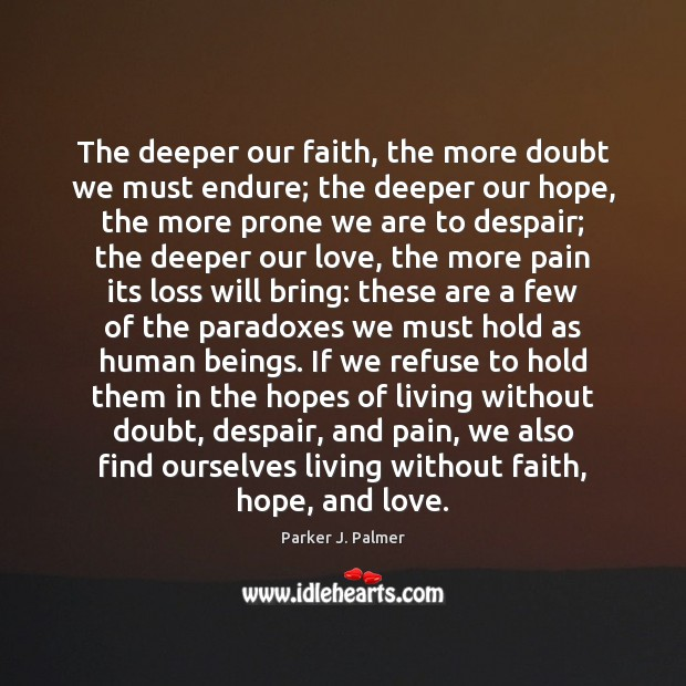 Image, The deeper our faith, the more doubt we must endure; the deeper