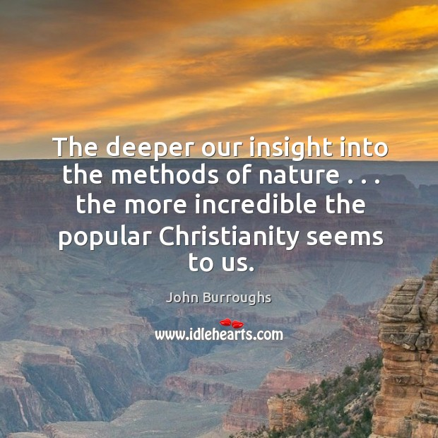 The deeper our insight into the methods of nature . . . the more incredible Image
