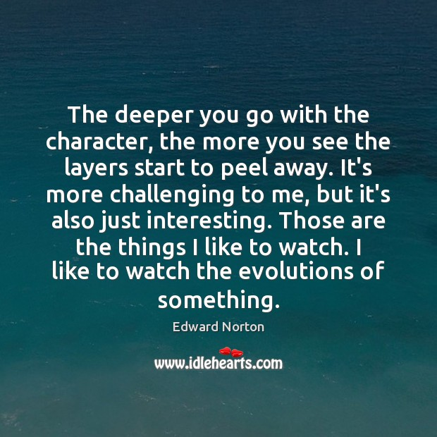 The deeper you go with the character, the more you see the Image