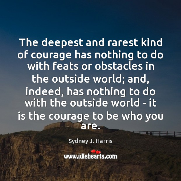 Image, The deepest and rarest kind of courage has nothing to do with