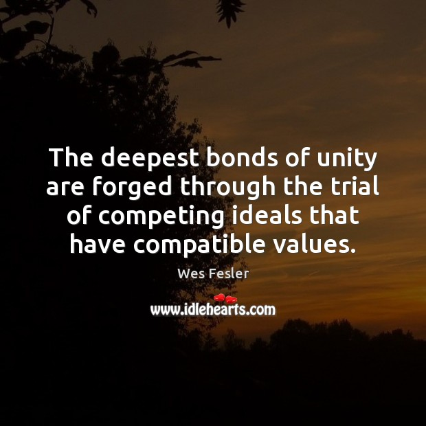 The deepest bonds of unity are forged through the trial of competing Wes Fesler Picture Quote