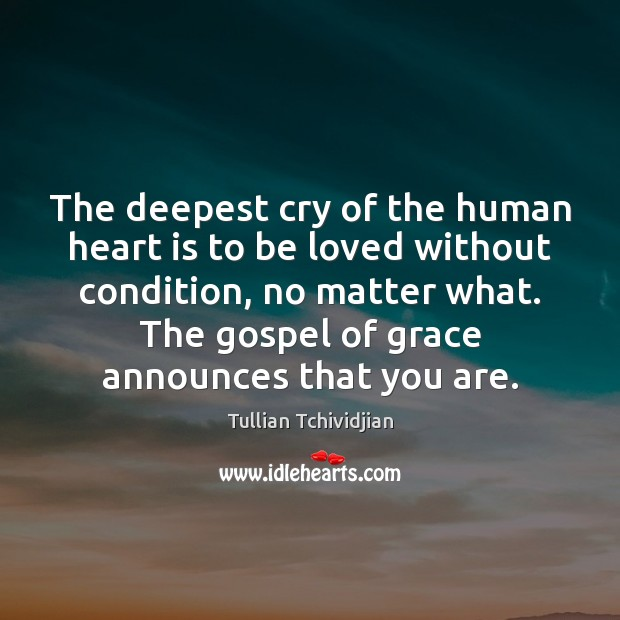 The deepest cry of the human heart is to be loved without Tullian Tchividjian Picture Quote