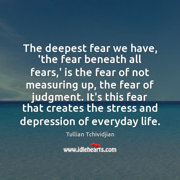 Image, The deepest fear we have, 'the fear beneath all fears,' is