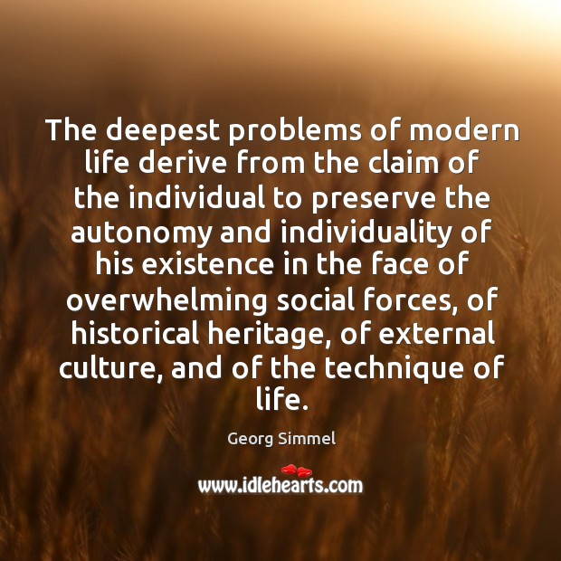 The deepest problems of modern life derive from the claim of the individual to preserve Image