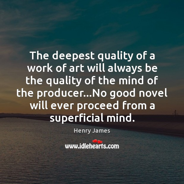 The deepest quality of a work of art will always be the Henry James Picture Quote