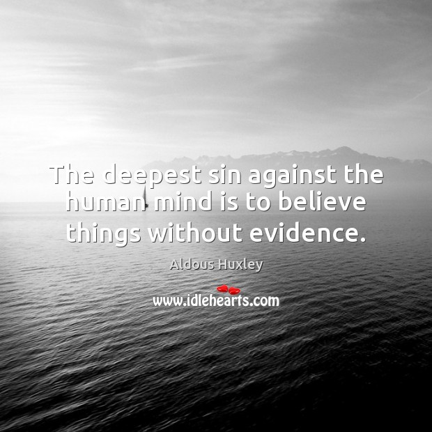 Image, The deepest sin against the human mind is to believe things without evidence.