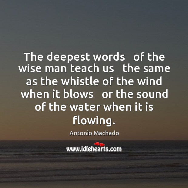 The deepest words   of the wise man teach us   the same as Image