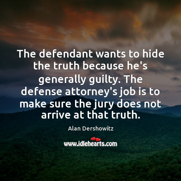 The defendant wants to hide the truth because he's generally guilty. The Guilty Quotes Image