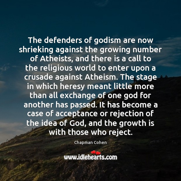 The defenders of Godism are now shrieking against the growing number of Growth Quotes Image