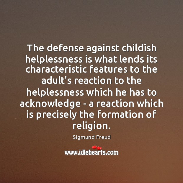 The defense against childish helplessness is what lends its characteristic features to Sigmund Freud Picture Quote