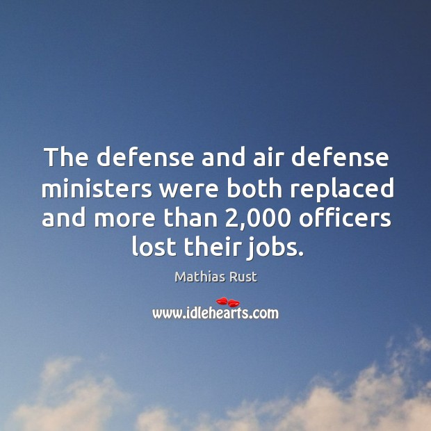 The defense and air defense ministers were both replaced and more than 2,000 officers lost their jobs. Image