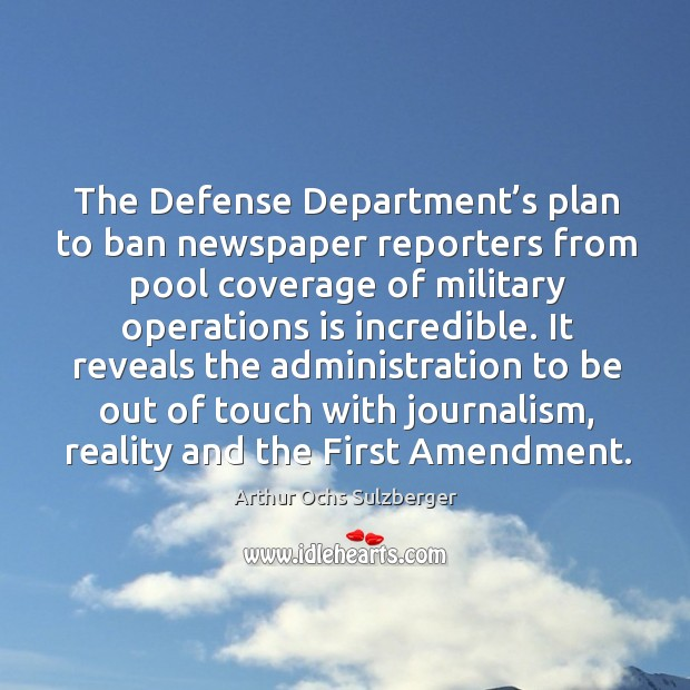 Image, The defense department's plan to ban newspaper reporters from pool coverage of military operations is incredible.