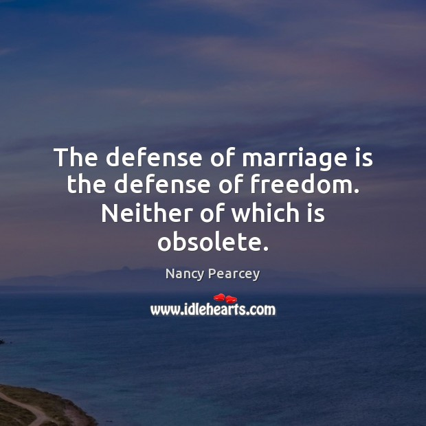 Image, The defense of marriage is the defense of freedom. Neither of which is obsolete.