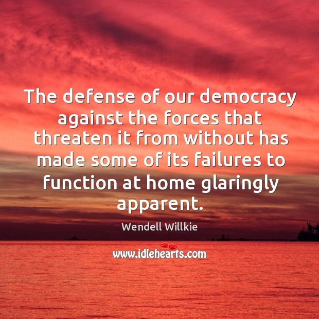 The defense of our democracy against the forces that threaten it from without has made some Wendell Willkie Picture Quote