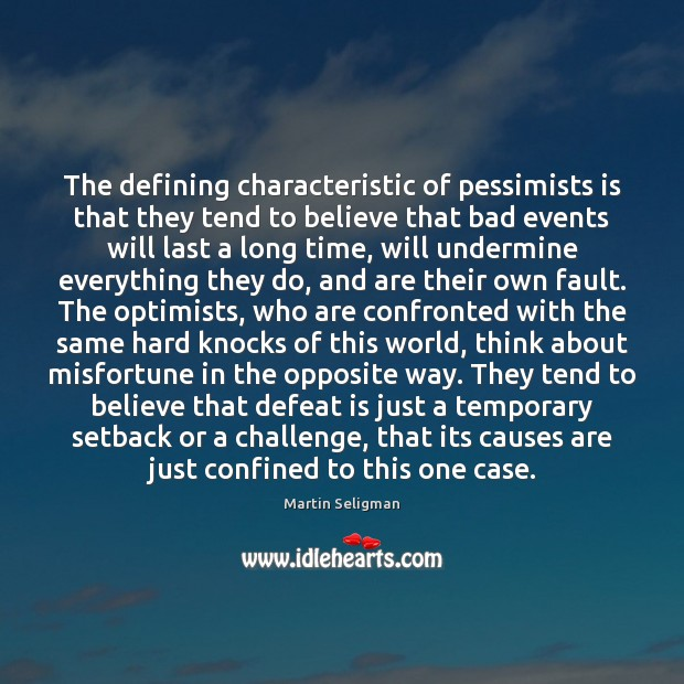 The defining characteristic of pessimists is that they tend to believe that Martin Seligman Picture Quote