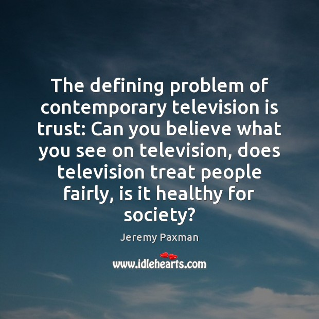 The defining problem of contemporary television is trust: Can you believe what Image