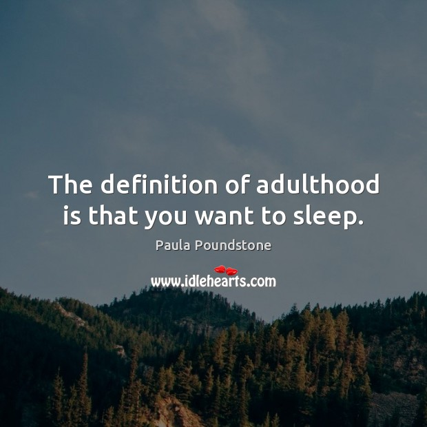 Image, The definition of adulthood is that you want to sleep.