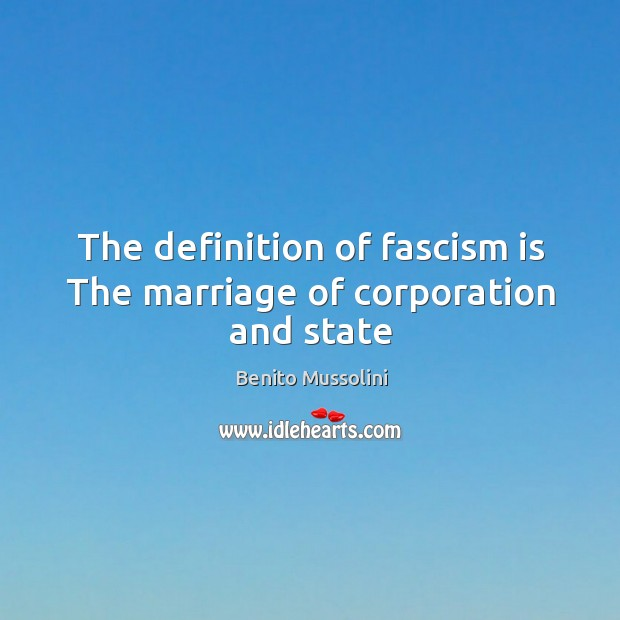 The definition of fascism is The marriage of corporation and state Image