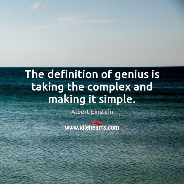 Image, The definition of genius is taking the complex and making it simple.