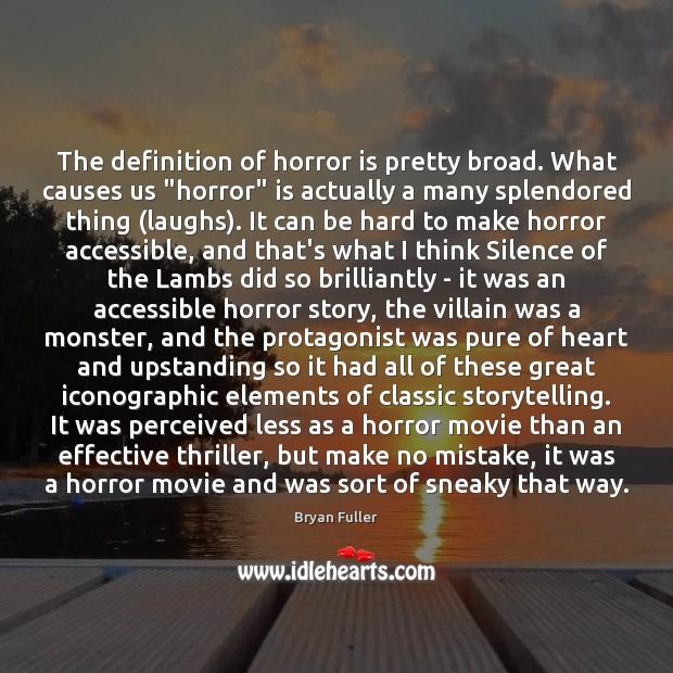 "Image, The definition of horror is pretty broad. What causes us ""horror"" is"