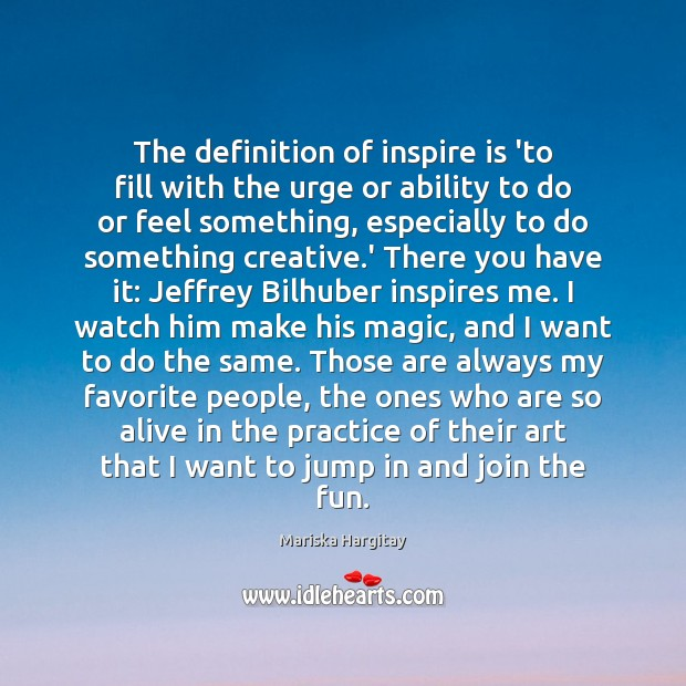 The definition of inspire is 'to fill with the urge or ability Mariska Hargitay Picture Quote