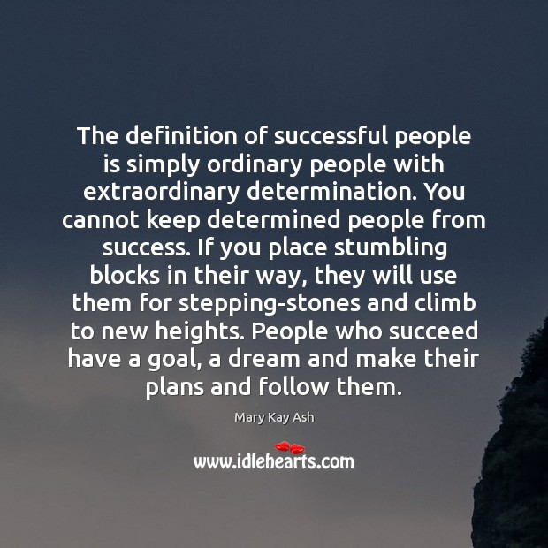 The definition of successful people is simply ordinary people with extraordinary determination. Mary Kay Ash Picture Quote