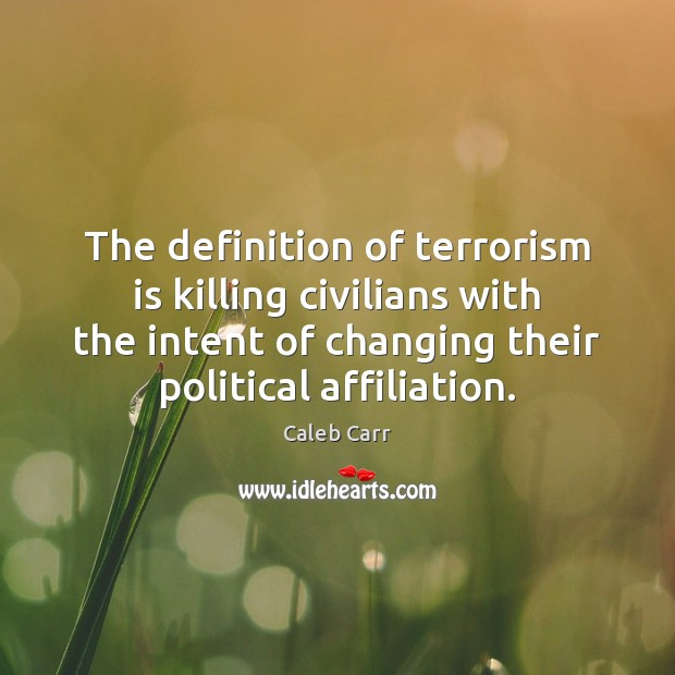 Image, The definition of terrorism is killing civilians with the intent of changing