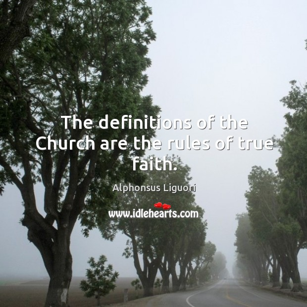 The definitions of the Church are the rules of true faith. Image