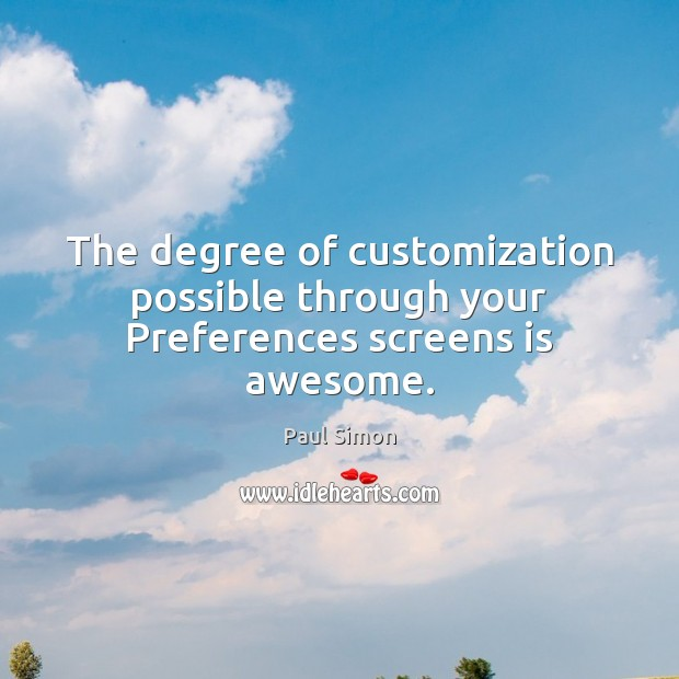 The degree of customization possible through your Preferences screens is awesome. Image