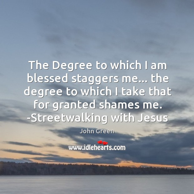 Image, The Degree to which I am blessed staggers me… the degree to