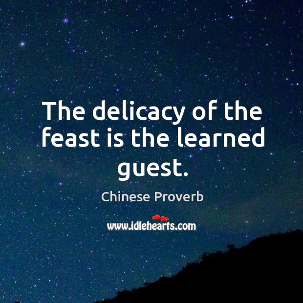 Image, The delicacy of the feast is the learned guest.