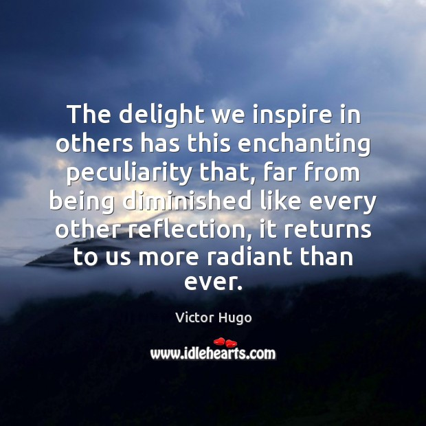 The delight we inspire in others has this enchanting peculiarity that, far Image