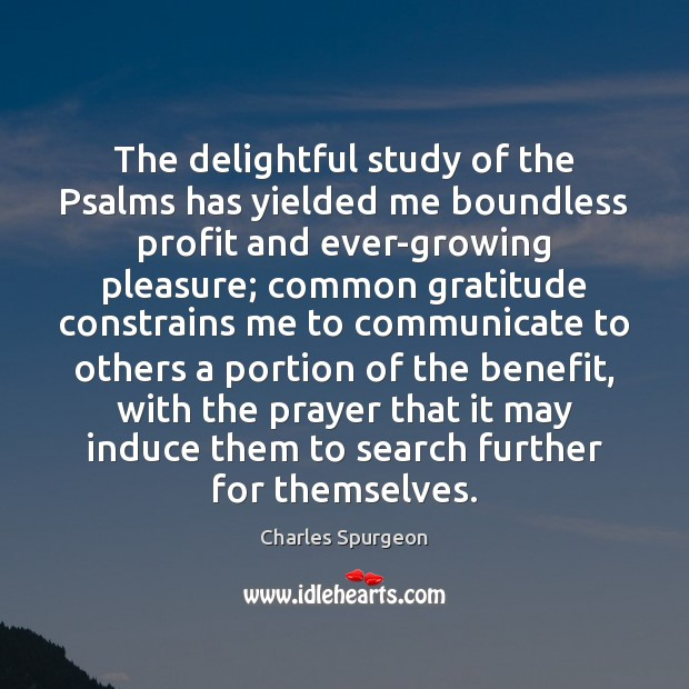 The delightful study of the Psalms has yielded me boundless profit and Communication Quotes Image
