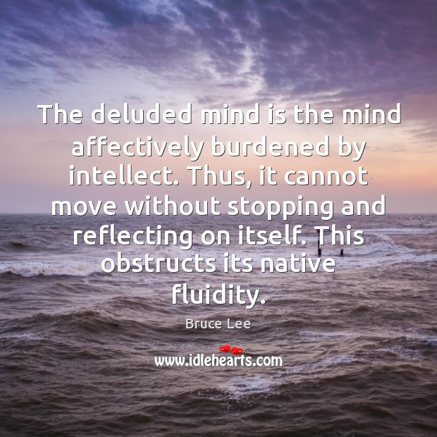 The deluded mind is the mind affectively burdened by intellect. Thus, it Image
