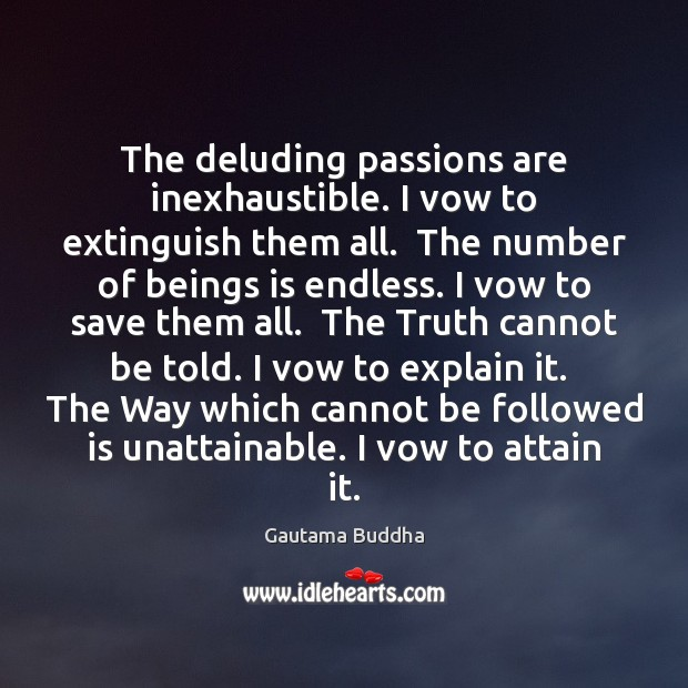 The deluding passions are inexhaustible. I vow to extinguish them all.  The Image