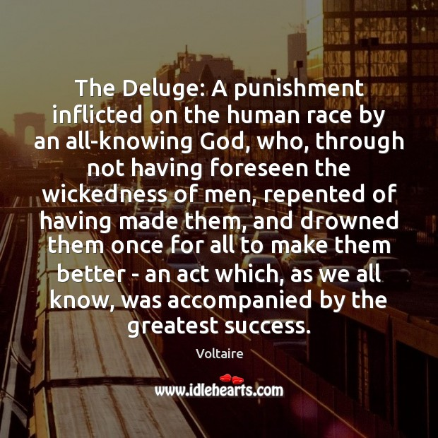 The Deluge: A punishment inflicted on the human race by an all-knowing Voltaire Picture Quote