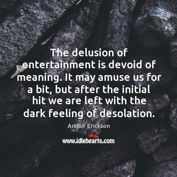 Image, The delusion of entertainment is devoid of meaning.