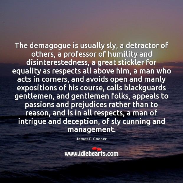 The demagogue is usually sly, a detractor of others, a professor of Image