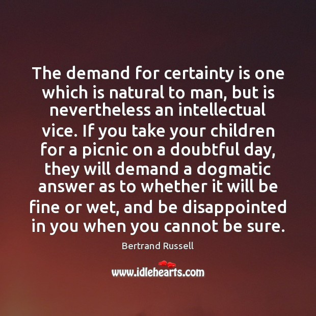The demand for certainty is one which is natural to man, but Image