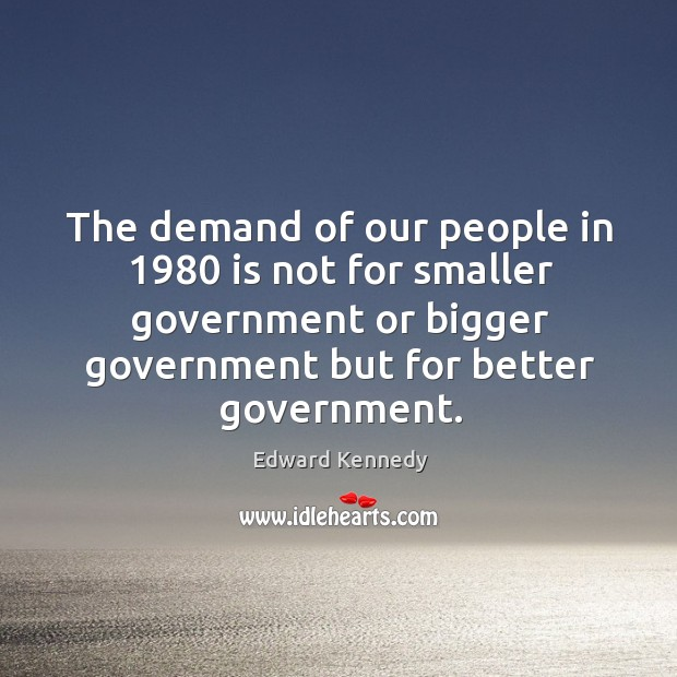 The demand of our people in 1980 is not for smaller government or Image