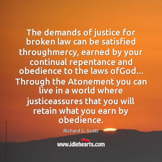 The demands of justice for broken law can be satisfied throughmercy, earned Richard G. Scott Picture Quote