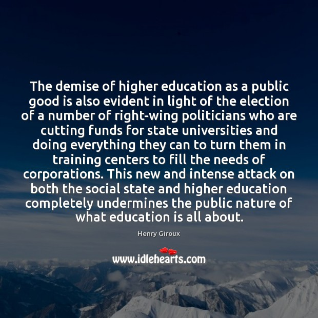 The demise of higher education as a public good is also evident Image