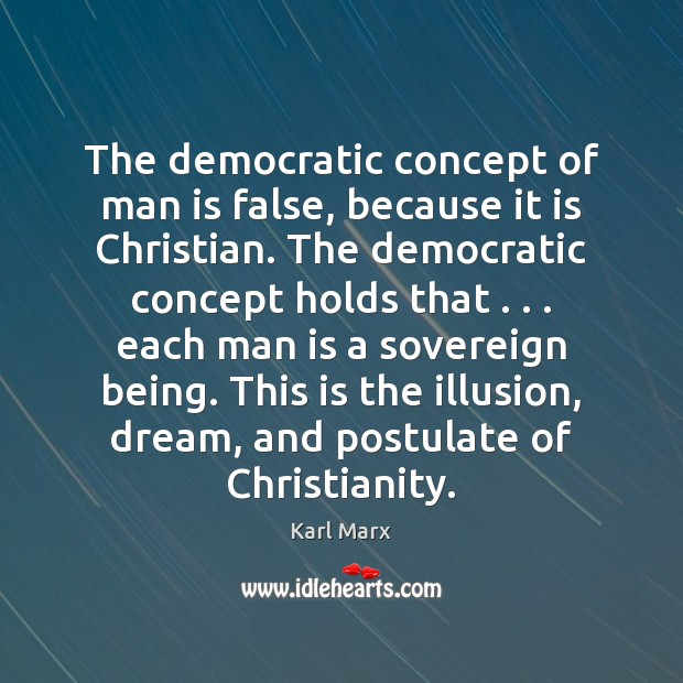 The democratic concept of man is false, because it is Christian. The Image